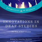 "The image shows the cover of the book entitled ""Innovations in Deaf Studies: The Role of Deaf Scholars"" edited by Annelies Kusters, Maartje De Meulder, and Dai O'Brien"