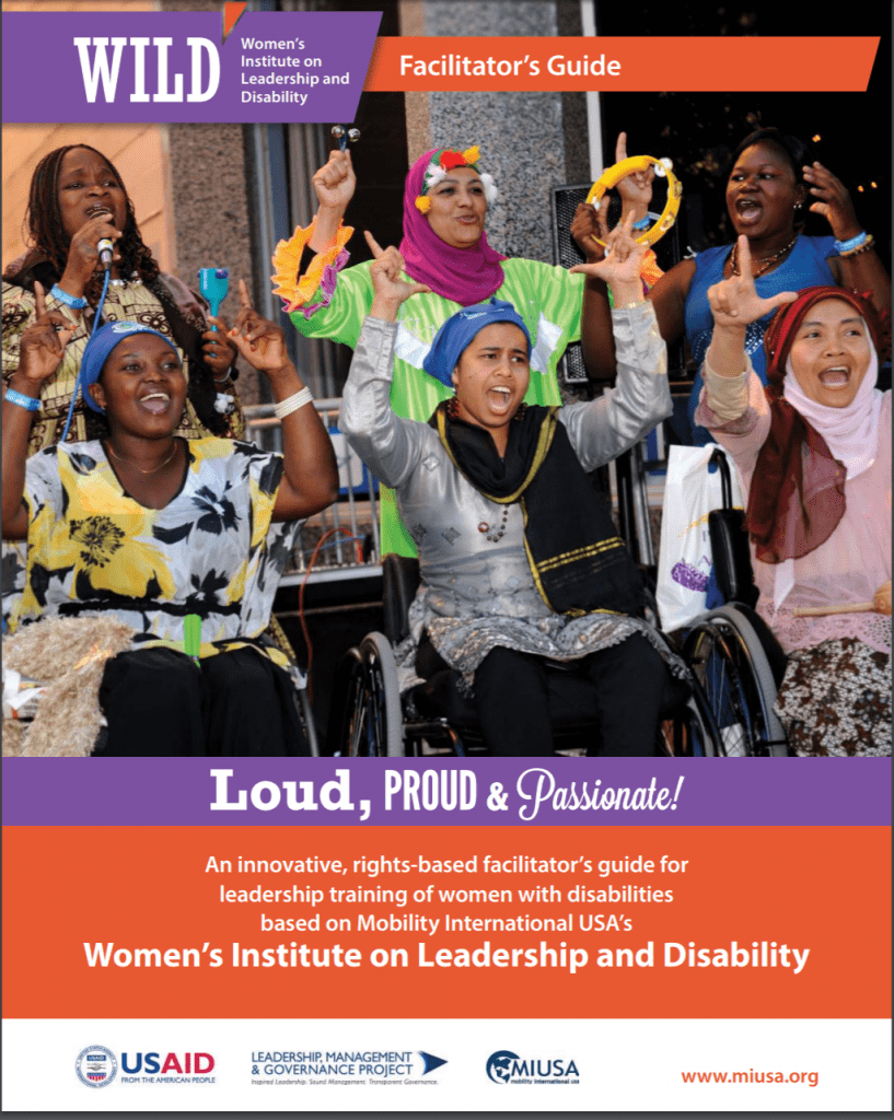 """Image shows the cover of a training manual entitled """"Loud, Proud & Passionate: An Innovative, Rights-based Facilitator's Guide for Leadership Training of Women with Disabilities Based on Mobility International USA's Women's Institute on Leadership and Disability (WILD)? The cover displays a large photograph of a group of women, some standing while others are in wheelchairs. The women have their arms in the air as they sign a song together."""