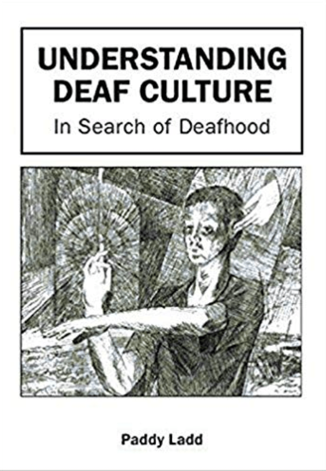 """Image shows the cover of the book """"Understanding Deaf Culture: In Search of Deafhood"""" by Paddy Ladd. Below the title is a black and white drawing of a man who is moving his hands. From behind him, you can see hands touching his ears."""