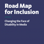 """Cover of the publication titled """"Road Map for Inclusion: Changing the Face of Disability in Media"""""""