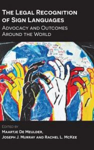 "Cover for the book ""The Legal Recognition of Sign Languages: Advocacy and Outcomes Around the World"""