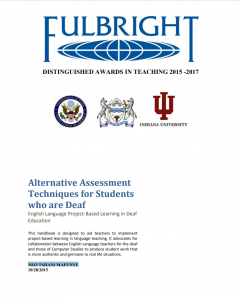 "This image shows the cover of the handbook entitled ""Alternative Assessment Techniques for Students who are Deaf: English Language Project-Based Learning in Deaf Education"". Above the title, it shows the logo for the Fulbright Distinguished Award for Teaching. Below the Fulbright logo are the logos for the U.S. Department of State, the University of Indiana, and one more logo not identified."