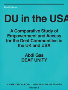 "Cover of the report entitled ""DU in the USA: A Comparative Study of Empowerment and Access for the Deaf Communities in the UK and USA"" by author Abdi Gas at Deaf Unity"