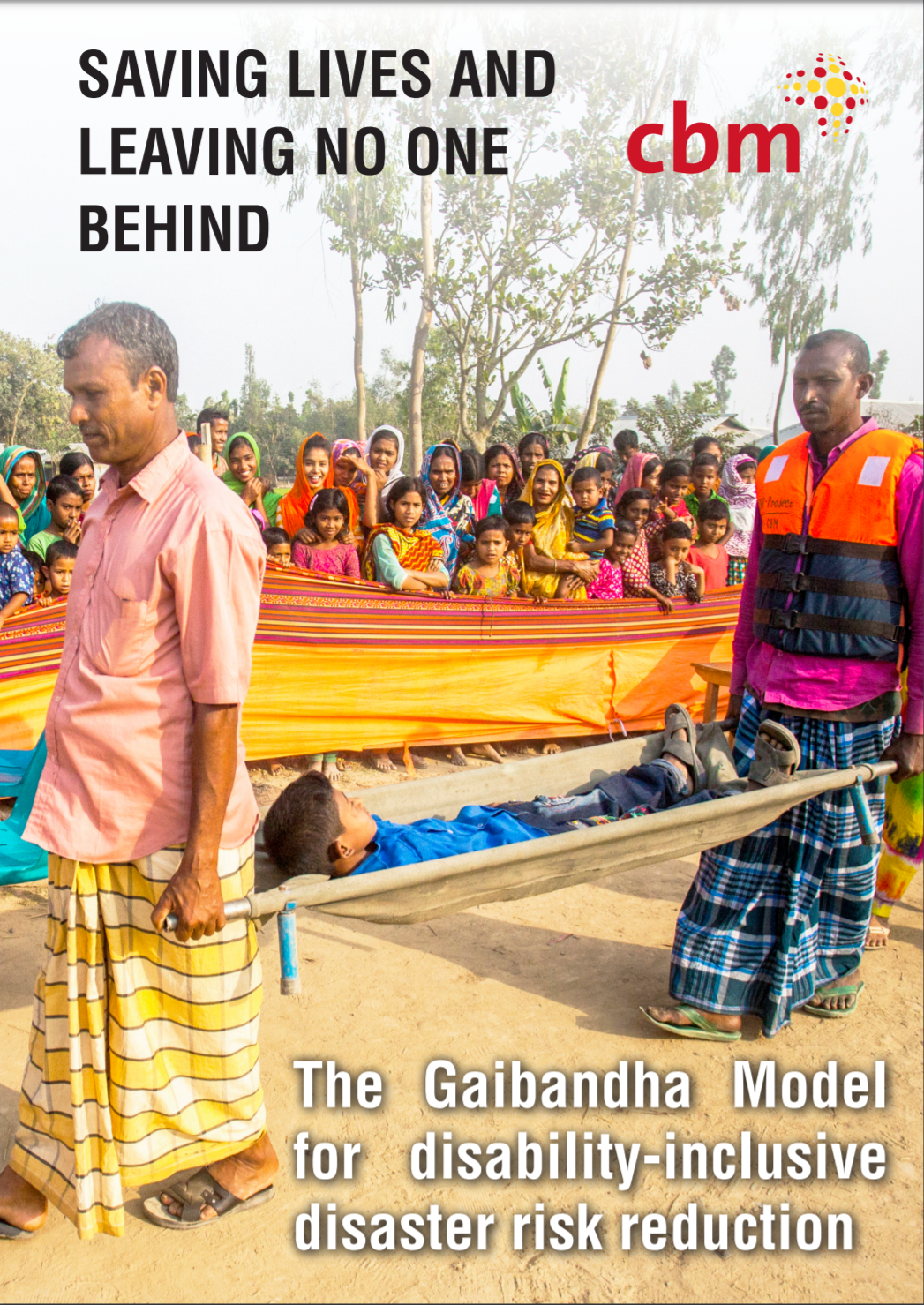 """Cover of the publication entitled """"Saving Lives and Leaving No One Behind: The Gaibandha Model for disability-inclusive disaster risk reduction"""". The picture on the cover shows two people carrying someone on a stretcher. More people are behind them, watching."""