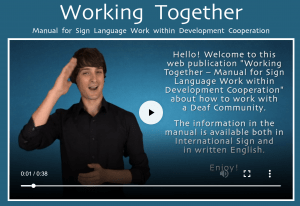 "Image shows a screen shot of the ""welcome"" page for the manual entitled ""Working Together: Manual for Sign Language Work within Development Cooperation"". It shows a video with a welcome message in international sign language and written English."