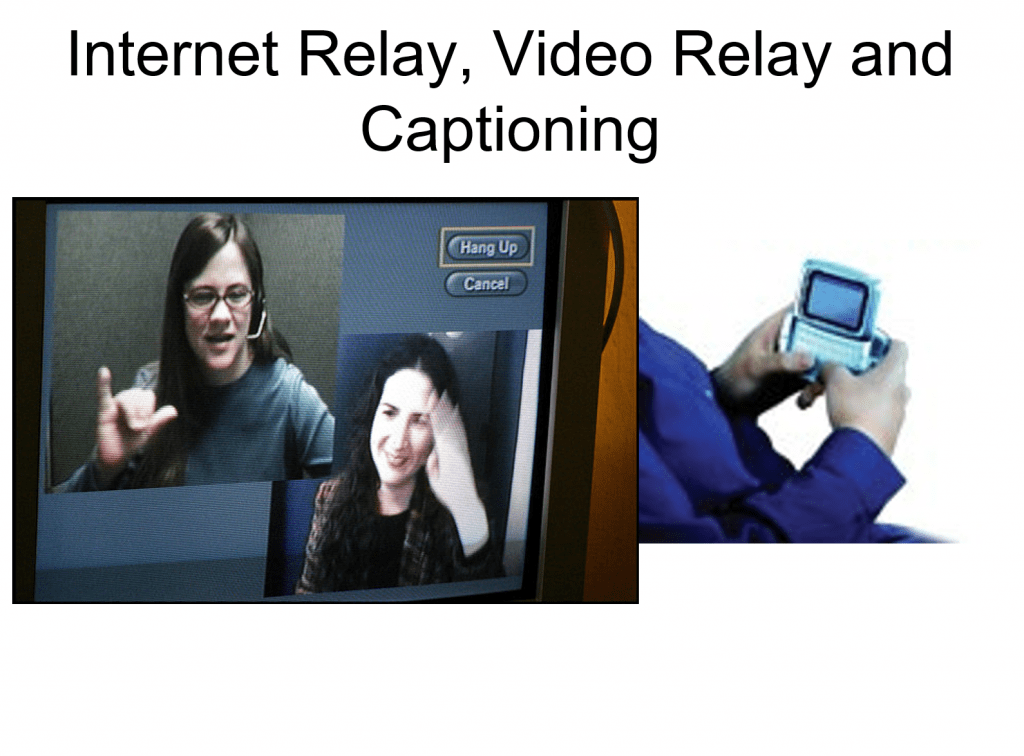 """Screenshot of one PowerPoint slide entitled """"Internet Relay, Video Relay, Captioning"""". The pictures show a video phone screen with a deaf client and sign language interpreter, and a person typing in a phone."""