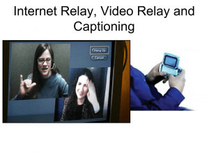 "Screenshot of one PowerPoint slide entitled ""Internet Relay, Video Relay, Captioning"". The pictures show a video phone screen with a deaf client and sign language interpreter, and a person typing in a phone."