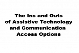 "This image is a screen shot of the cover of the booklet entitled ""The Ins and Outs of Assistive Technology and Communication Access"". At the top, above the title, is the logo for Deaf Inc. which includes a line drawing of two hands making the American Sign Language sign for ""support""."